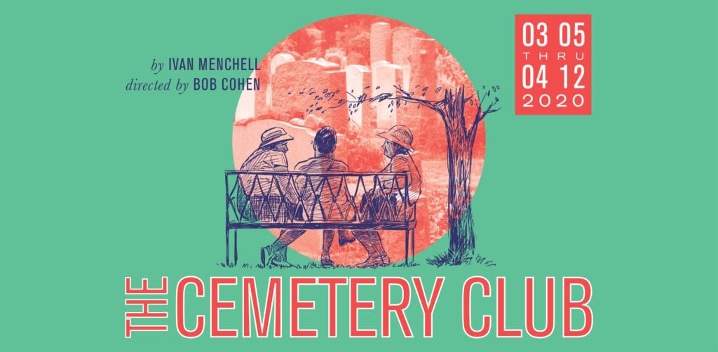 THE CEMETERY CLUB by Ivan Menchell; directed by Bob Cohen