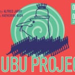 THE UBU PROJECT by Alfred Jarry; directed by Katherine Jean Nigh
